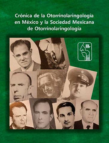CRÓNICA DE LA OTORRINOLARINGOLOGÍA EN MÉXICO Y LA SOCIEDAD MEXICANA DE OTORRINOLARINGOLOGÍA